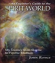 An Engineer's Guide to the Spirit World:  My Journey from Skeptic to Psychic Medium by John Roncz