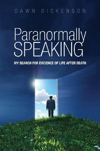 Parnormally SPEAKING: My Search for Evidence of Life After Death by Dawn Dickenson